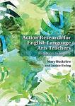 Action Research for English Language Arts Teachers: Invitation to Inquiry by Mary Buckelew and Janice Ewing