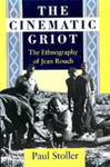 The Cinematic Griot: The Ethnography of Jean Rouch by Paul Stoller