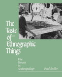 The Taste of Ethnographic Things: The Senses in Anthropology by Paul Stoller