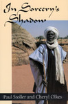 In Sorcery's Shadow: A Memoir of Apprenticeship Among The Songhay of Niger by Paul Stoller and Cheryl Olkes