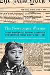 The Newspaper Warrior: Sarah Winnemucca Hopkins's Campaign for American Indian Rights, 1864-1891 by Cari M. Carpenter and Carolyn Sorisio