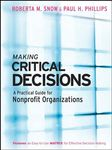Making Critical Decisions: A Practical Guide for Nonprofit Organizations by Roberta Snow and Paul H. Phillips