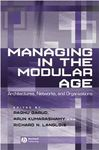Managing in the Modular Age: Architectures, Networks, and Organizations by Raghu Garud, Arun Kumaraswamy, and Richard Langlois