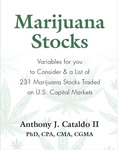 Marijuana Stocks: Variables for You to Consider & a List of 231 Marijuana Stocks Traded on U.S. Capital Markets by Anthony J. Cataldo II
