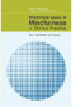 The Ethical Space of Mindfulness in Clinical Practice: An Exploratory Essay by Donald McCown