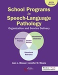 School Programs in Speech-Language Pathology: Organization and Service Delivery, Sixth Edition
