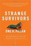 Strange Survivors: How Organisms Attack and Defend in the Game of Life by Oné R. Pagán