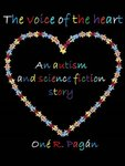 The Voice of the Heart: A science fiction and autism story by Oné R. Pagán