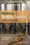 Mastering Brewing Science: Quality and Production by Matthew Farber and Roger Barth