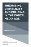 Theorizing Criminality and Policing in the Digital Media Age