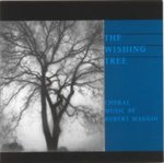 The Wishing Tree: Choral Music of Robert Maggio