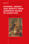 Revenge, Agency, and Identity from European Drama to Asian Film: Agents of Vengeance